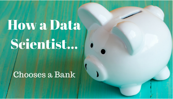 How a Data Scientist Chooses a Bank